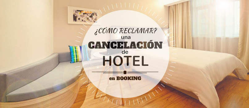 reclamar cancelacion de hotel booking